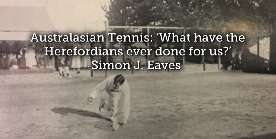 Australasian Tennis: 'What have the Herefordians ever done for us?'