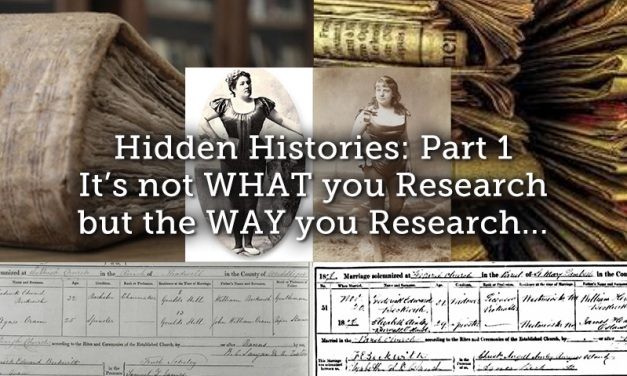 Hidden Histories Part 1 – It's not WHAT you Research but the WAY you Research…