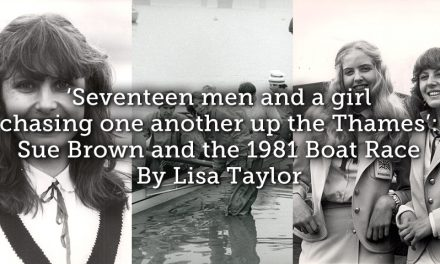 'Seventeen men and a girl chasing one another up the Thames': Sue Brown and the 1981 Boat Race