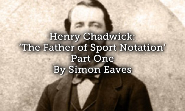 Henry Chadwick: 'The Father of Sport Notation' – Part One