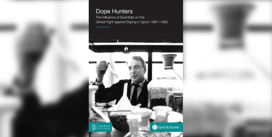 Dope Hunters: The Influence of Scientists on the Global Fight Against Doping in Sport, 1967–1992