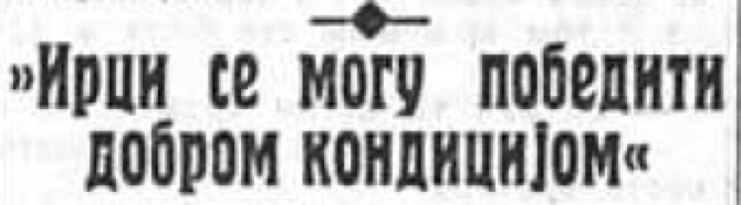 Title from Yugoslav newspapers - The Irish can be beaten by good physical fitness