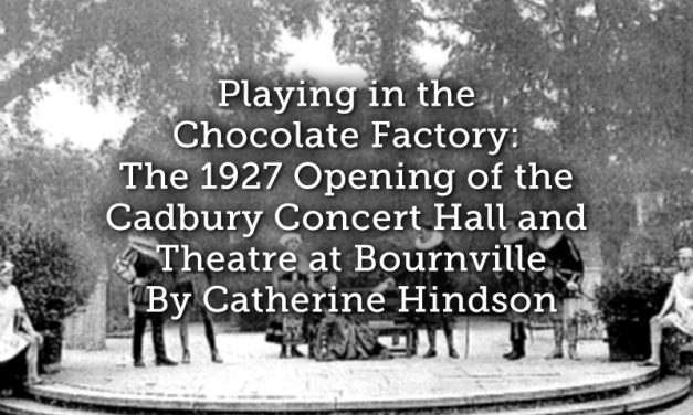 Playing in the Chocolate Factory: The 1927 Opening of the Cadbury Concert Hall and Theatre at Bournville