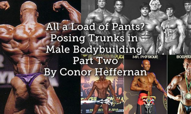 All a Load of Pants? Posing Trunks in Male Bodybuilding Part Two