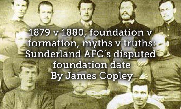 1879 v 1880, foundation v formation, myths v truths: Sunderland AFC's disputed foundation date