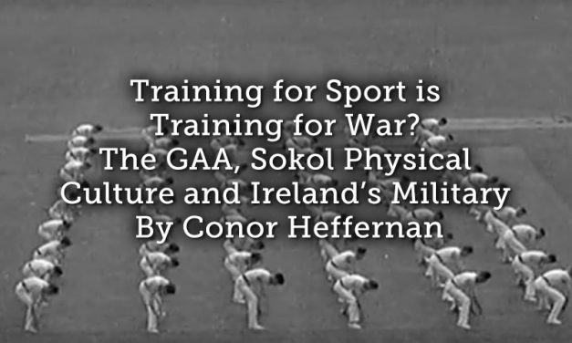 Training for Sport is Training for War? The GAA, Sokol Physical Culture and Ireland's Military