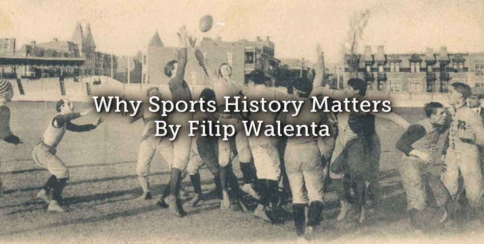 Why Sports History Matters