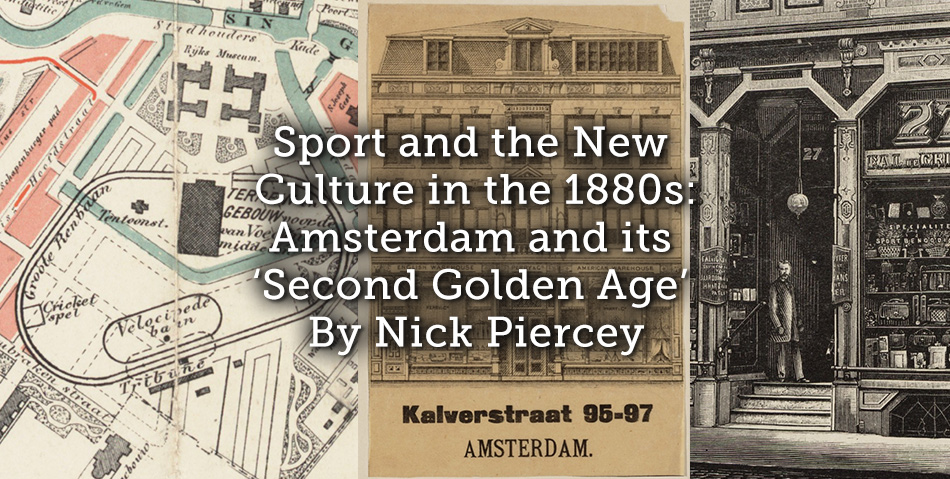Sport and the New Culture in the 1880s: Amsterdam and its 'Second Golden Age'