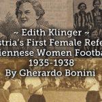 Edith Klinger – Austria's First Female Referee.  Viennese women football 1935-1938