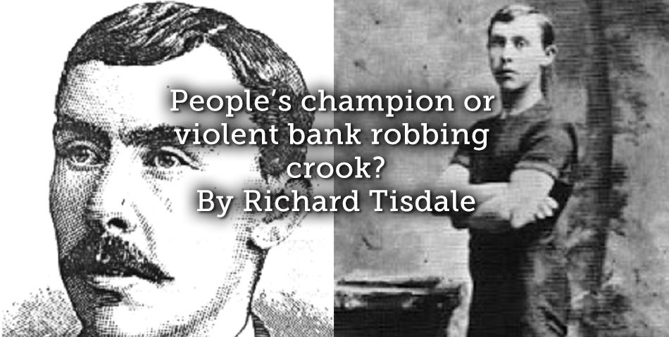 People's champion or violent bank robbing crook?