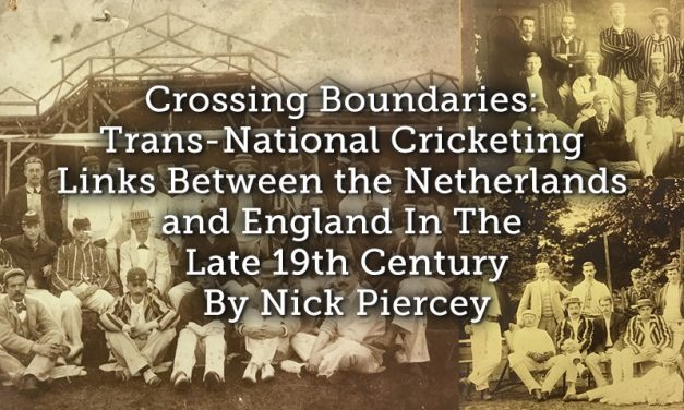 Crossing Boundaries: Trans-National Cricketing Links Between the Netherlands and England In The Late 19th Century