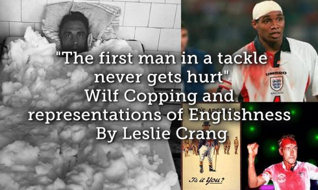 """The first man in a tackle never gets hurt"" – Wilf Copping and representations of Englishness"
