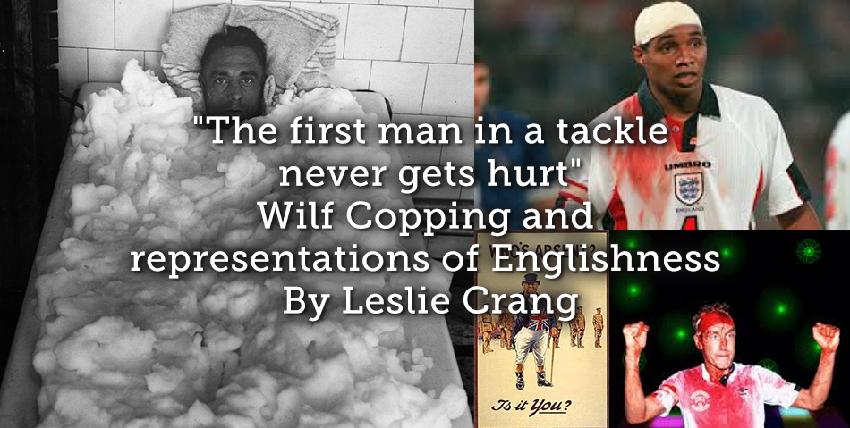 """""""The first man in a tackle never gets hurt"""" – Wilf Copping and representations of Englishness"""