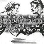 Champion Wrestler Slain – The Life and Death of Uzile Prickett, America's First Professional Wrestler