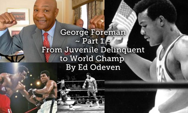 George Foreman ~ Part 1<br> From Juvenile Delinquent to World Champ