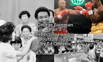 George Foreman ~ Part 2<br> Reflections on his Bouts in Japan