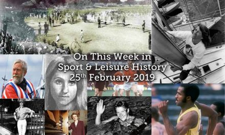 On This Week in Sport & Leisure History ~ 25th February-3rd March 2019