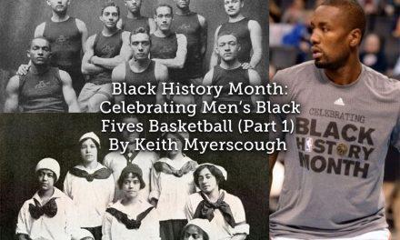 Black History Month: Celebrating Men's Black Fives Basketball (Part 1)
