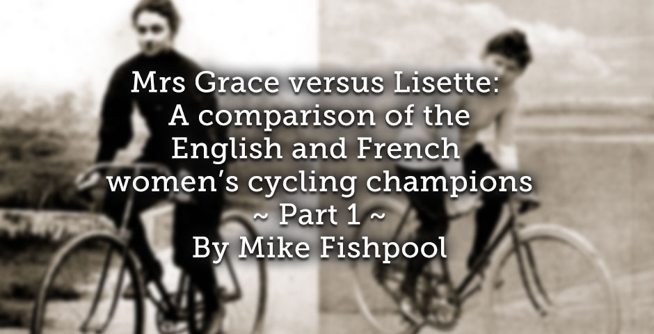 Mrs Grace versus Lisette: <br> A comparison of the English and French women's cycling champions  <br> Part 1