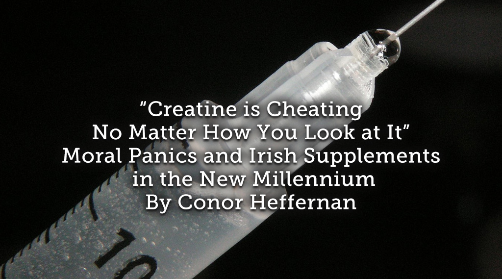 """""""Creatine is Cheating No Matter How You Look at It""""  <br> Moral Panics and Irish Supplements in the New Millennium"""