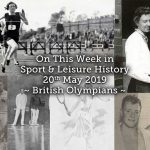 On This Week in Sport & Leisure History <br> 20-26th May 2019<br>British Olympians