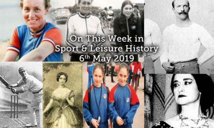 On This Week in Sport & Leisure History ~ 6-12th May 2019