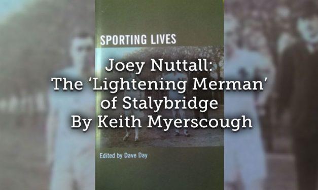 Joey Nuttall<br>The 'Lightening Merman' of Stalybridge