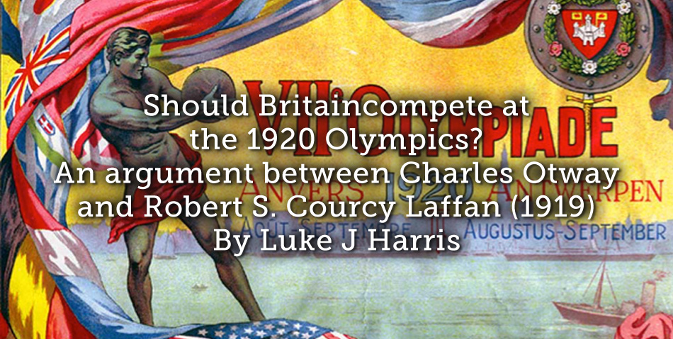 Should Britain compete at the 1920 Olympics?  An argument between Charles Otway and Robert S. Courcy Laffan (1919)