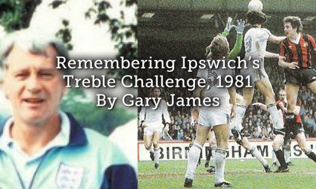 Remembering Ipswich's Treble Challenge, 1981  By Gary James