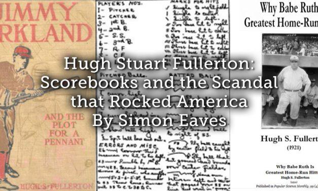 Hugh Stuart Fullerton: Scorebooks and the Scandal that Rocked America