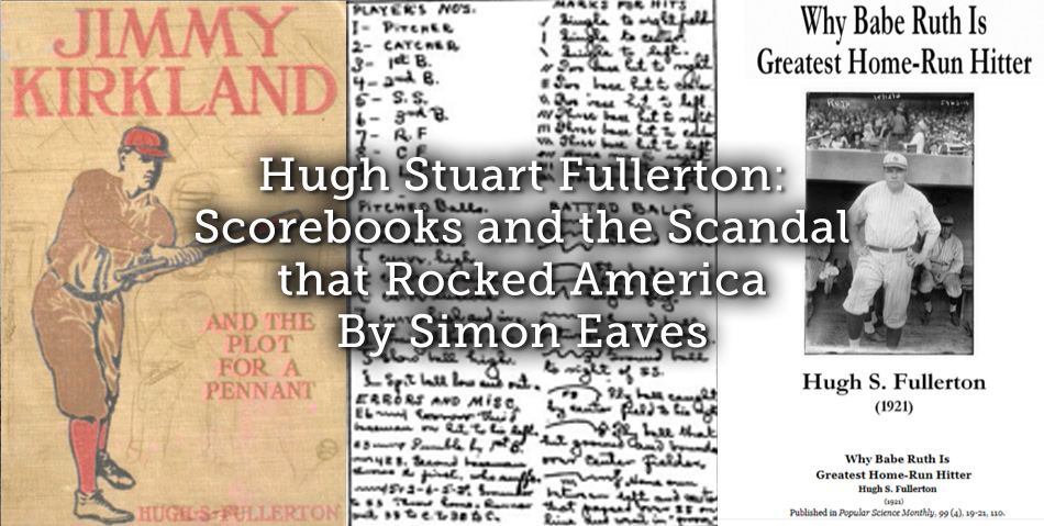 Hugh Stuart Fullerton: Scorebooks and the Scandal that Rocked America