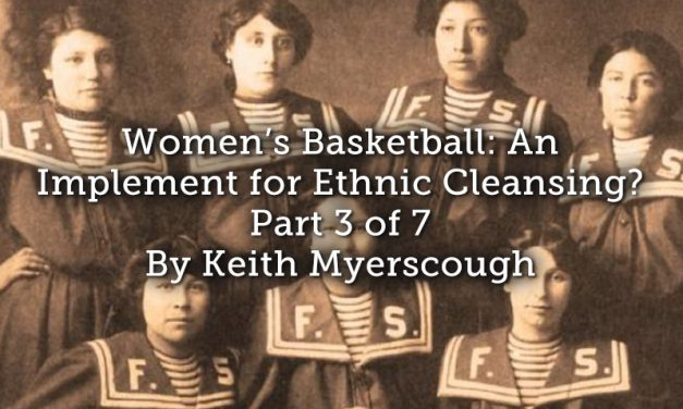 Women's Basketball: An Implement for Ethnic Cleansing? – Part 3 of 7