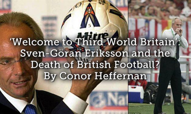 'Welcome to Third World Britain': Sven-Göran Eriksson and the Death of British Football?