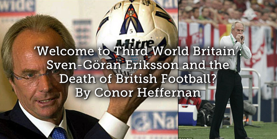 'Welcome to Third World Britain': Sven-Göran Eriksson and the Death of British Football?