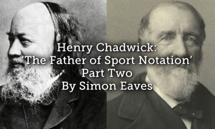 Henry Chadwick: 'The Father of Sport Notation' – Part Two