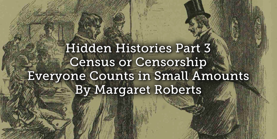 Hidden Histories Part 3 – Census or Censorship: Everyone Counts in Small Amounts…
