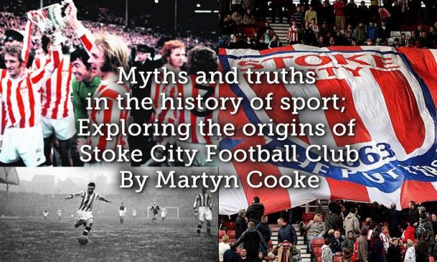 Myths and truths in the history of sport; Exploring the origins of Stoke City Football Club