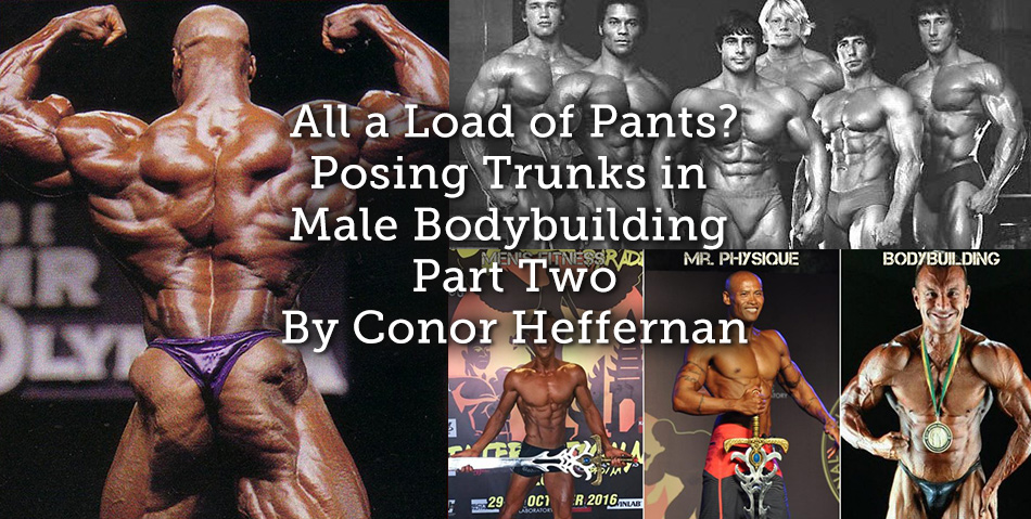 7b45acc46e345 All a Load of Pants? Posing Trunks in Male Bodybuilding Part Two ...