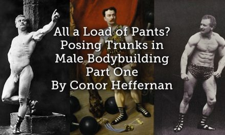 All a Load of Pants? Posing Trunks in Male Bodybuilding Part One