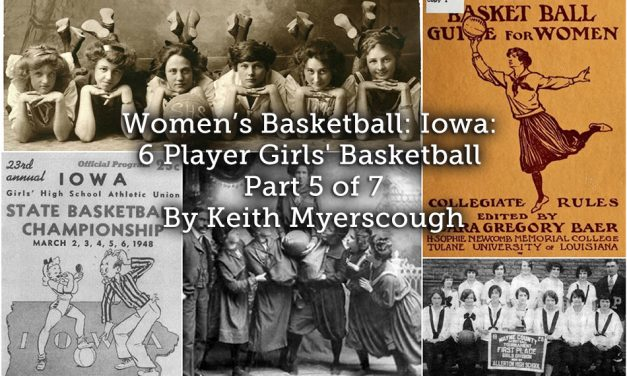 Women's Basketball: Iowa: 6 Player Girls' Basketball – Part 5 of 7