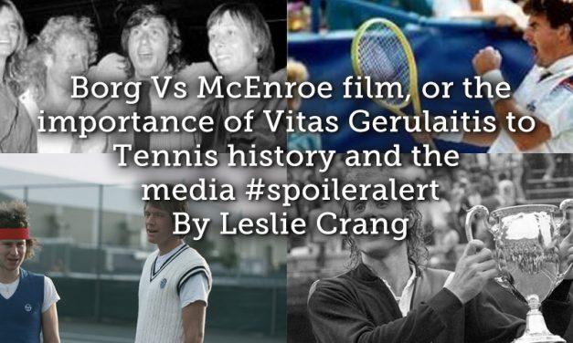 Borg Vs McEnroe film, or the importance of Vitas Gerulaitis to Tennis history and the media #spoileralert