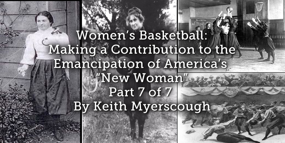 "The Birth of Women's Basket-Ball: Making a Contribution to the Emancipation of America's ""New Woman"". (Part 7 of 7)"