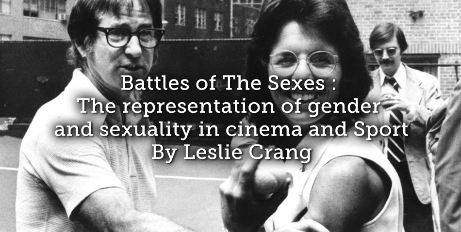 Battles of The Sexes : The representation of gender and sexuality in cinema and Sport