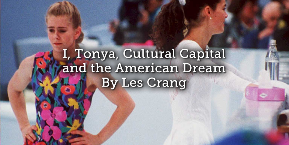 I, Tonya, Cultural Capital and the American Dream [Spoiler Alert]