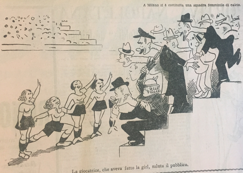 "The caption says: ""A women's football team was founded, in Milan. The player, who was a dancer, greets the audience"". Adding to the Roman salute, please note the stunning views of the audience, and the misrepresentation of the ""calciatrici"" 's apparel: in fact, they wore skirts, not pants. Source: Il Tifone, 28/02/1933, p. 7."