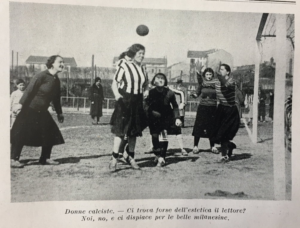 "The caption says: ""Women who play football. - Does the reader think there's something beautiful [in it]? We don't, no, and we're sorry for the beautiful Milanese girls"". Source: L'Illustrazione Gran Sport, March 1933, p. 61."