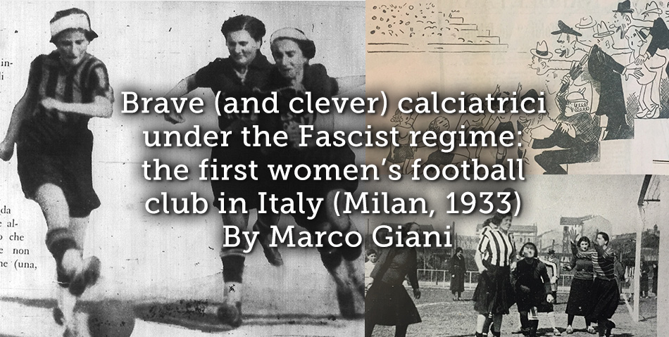 Brave (and clever) calciatrici under the Fascist regime: the first women's football club in Italy (Milan, 1933)