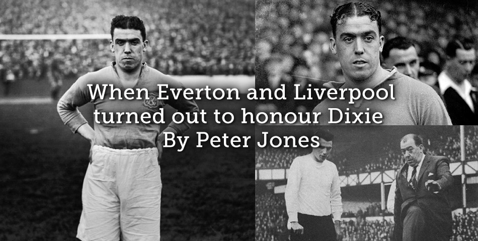 When Everton and Liverpool turned out to honour Dixie