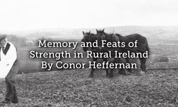Memory and Feats of Strength in Rural Ireland​