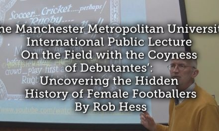 The Manchester Metropolitan University International Public Lecture On the Field with the Coyness of Debutantes': Uncovering the Hidden History of Female Footballers